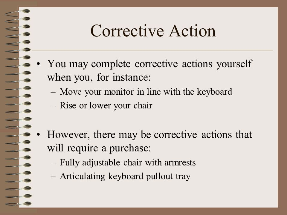 Corrective Action You may complete corrective actions yourself when you, for instance: –Move your monitor in line with the keyboard –Rise or lower you