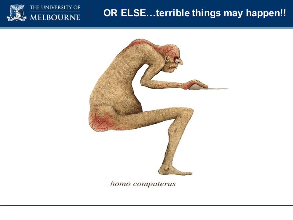 OR ELSE…terrible things may happen!!