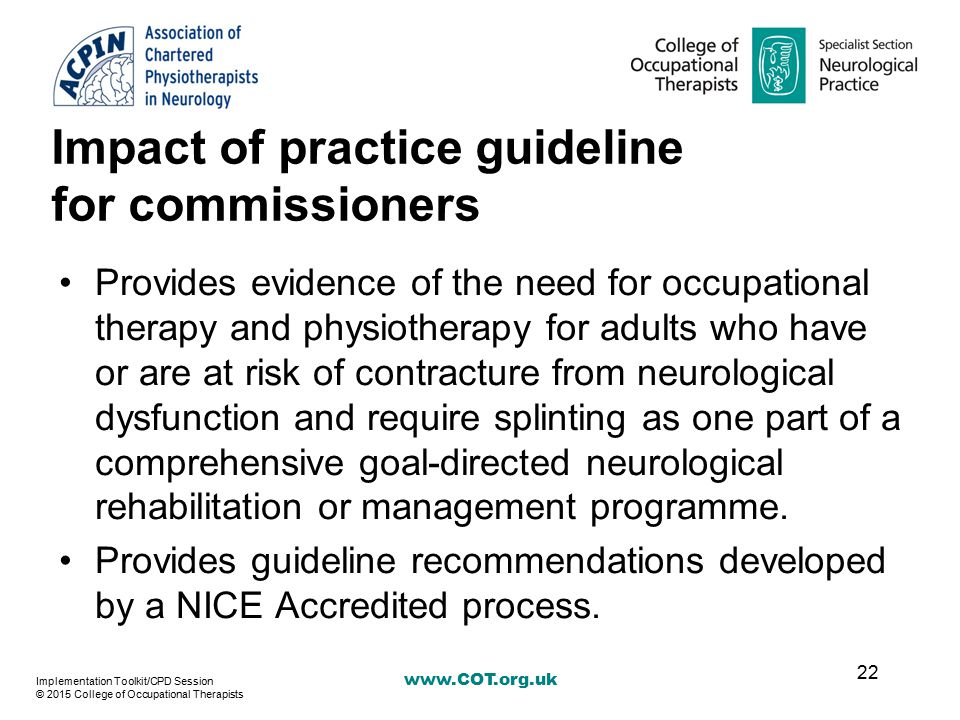 www.COT.org.uk Impact of practice guideline for commissioners Provides evidence of the need for occupational therapy and physiotherapy for adults who