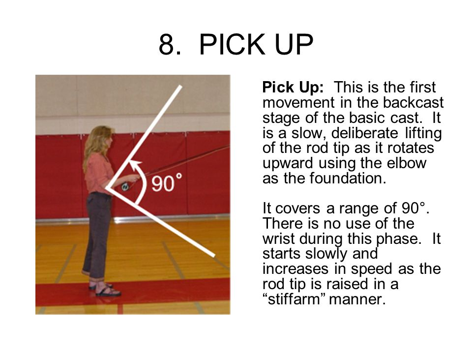 8. PICK UP Pick Up: This is the first movement in the backcast stage of the basic cast.