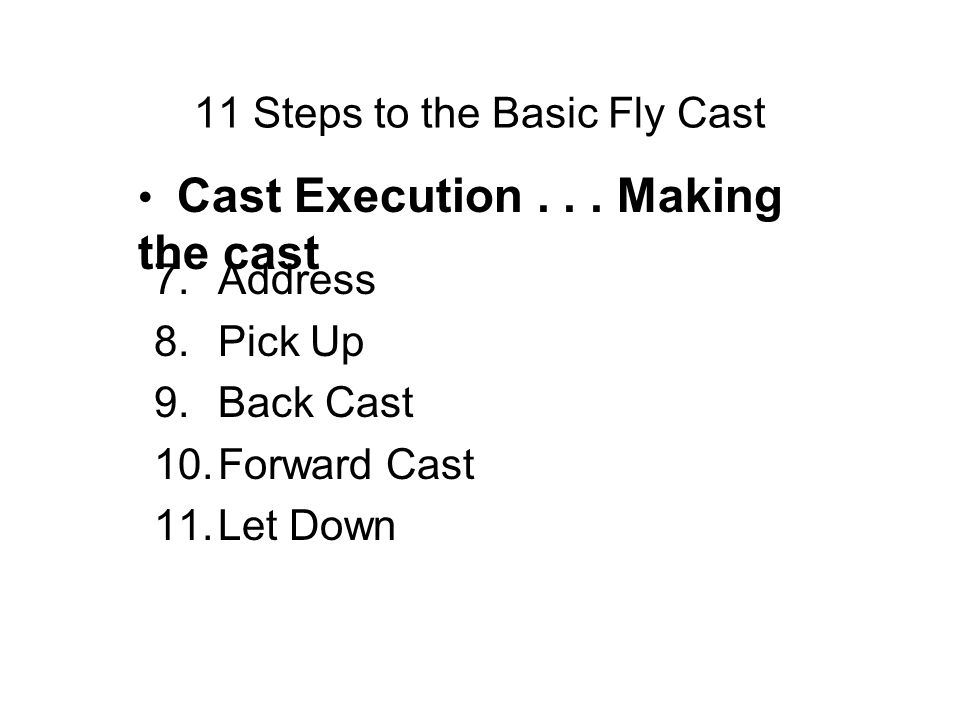 11 Steps to the Basic Fly Cast Cast Execution...