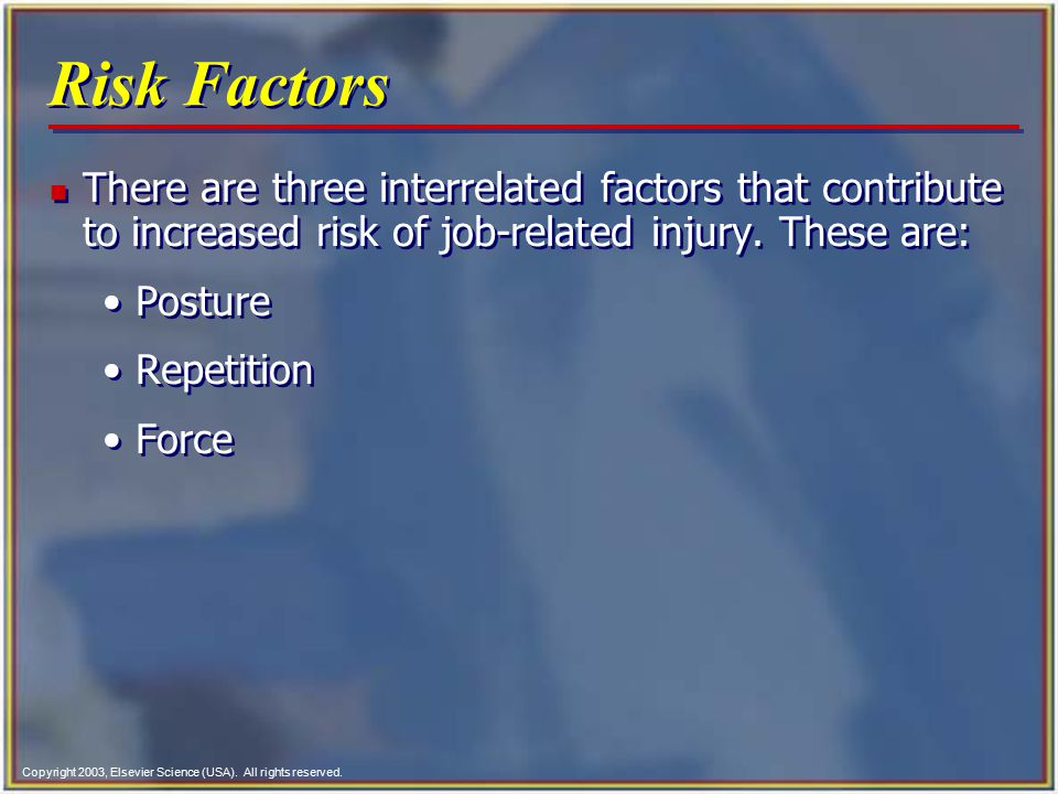 Copyright 2003, Elsevier Science (USA). All rights reserved. Risk Factors n There are three interrelated factors that contribute to increased risk of