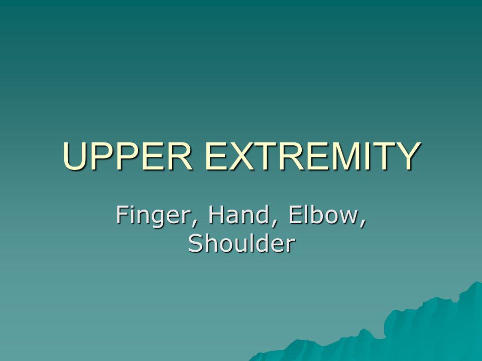 UPPER EXTREMITY Finger, Hand, Elbow, Shoulder