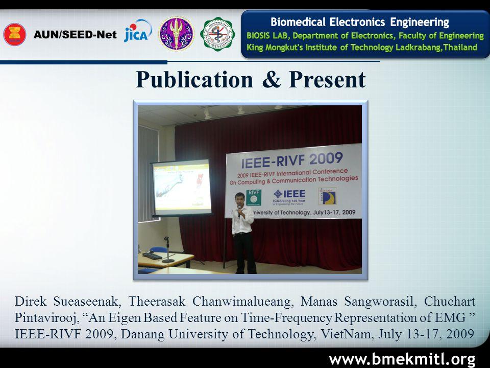 Direk Sueaseenak, Theerasak Chanwimalueang, Manas Sangworasil, Chuchart Pintavirooj, An Eigen Based Feature on Time-Frequency Representation of EMG IEEE-RIVF 2009, Danang University of Technology, VietNam, July 13-17, 2009 Publication & Present