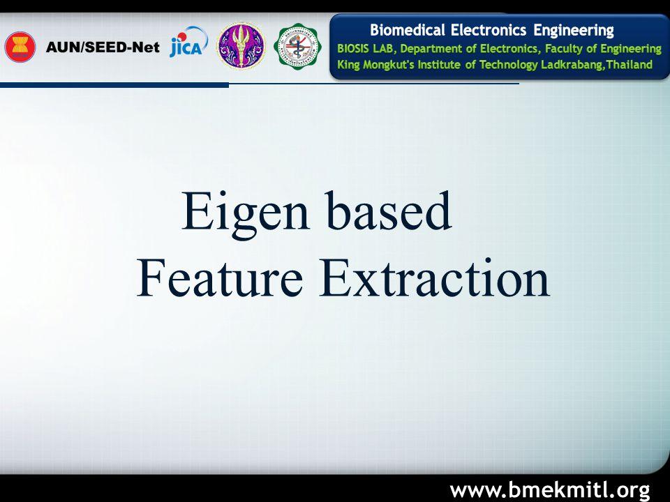 Eigen based Feature Extraction www.bmekmitl.org