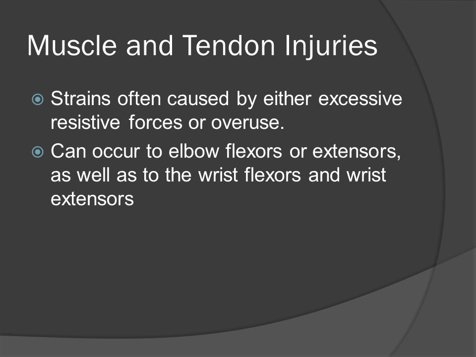 Muscle and Tendon Injuries  Strains often caused by either excessive resistive forces or overuse.