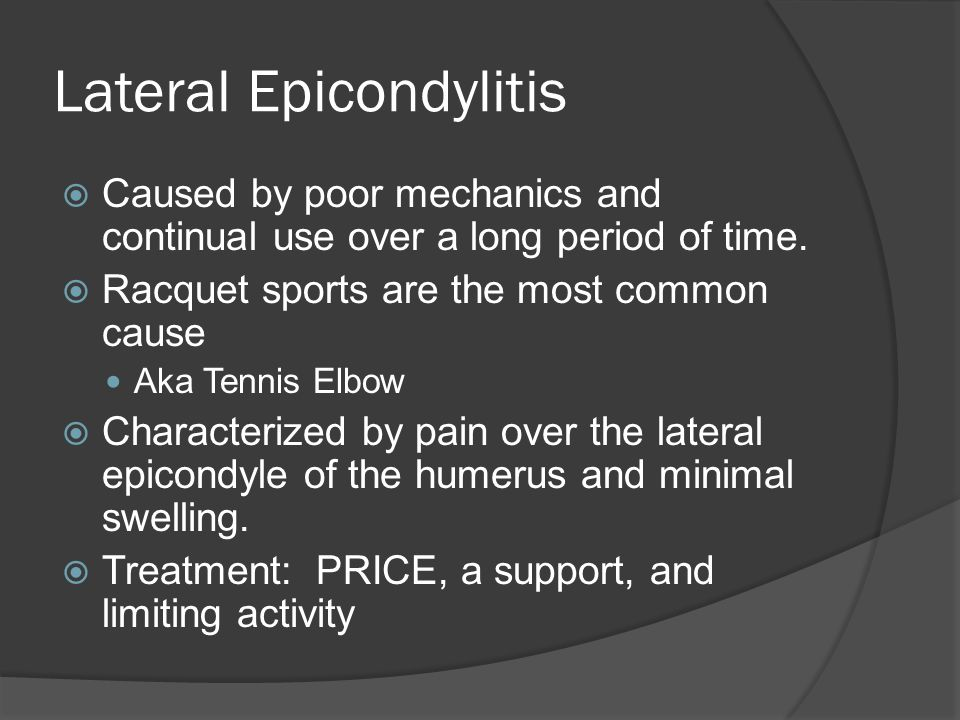 Lateral Epicondylitis  Caused by poor mechanics and continual use over a long period of time.