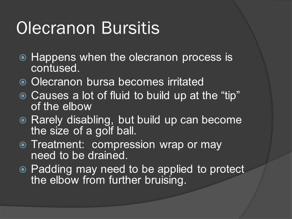 Olecranon Bursitis  Happens when the olecranon process is contused.