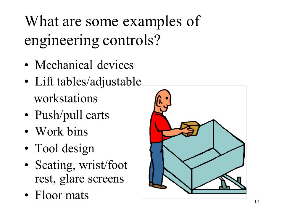 14 What are some examples of engineering controls.