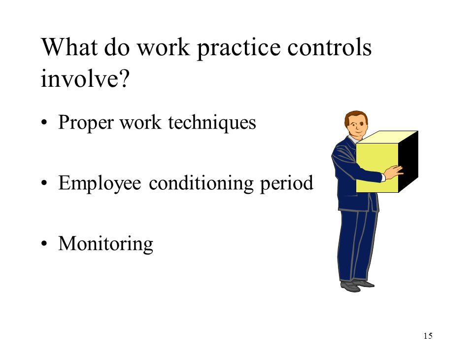 15 What do work practice controls involve.