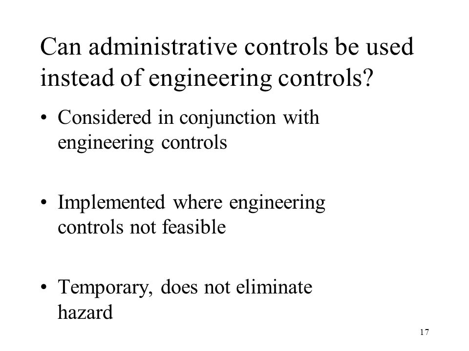 17 Can administrative controls be used instead of engineering controls.