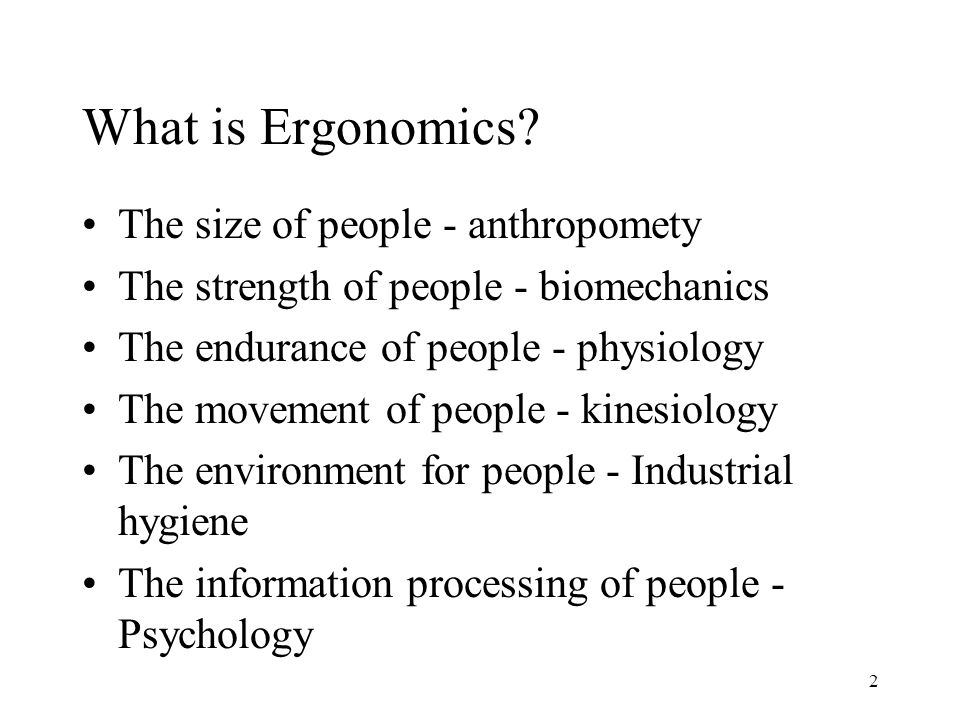 2 What is Ergonomics.