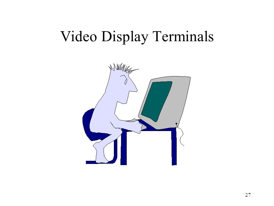 27 Video Display Terminals