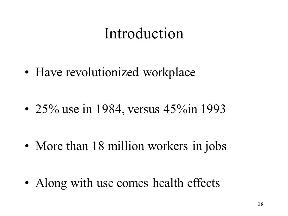 28 Introduction Have revolutionized workplace 25% use in 1984, versus 45%in 1993 More than 18 million workers in jobs Along with use comes health effects