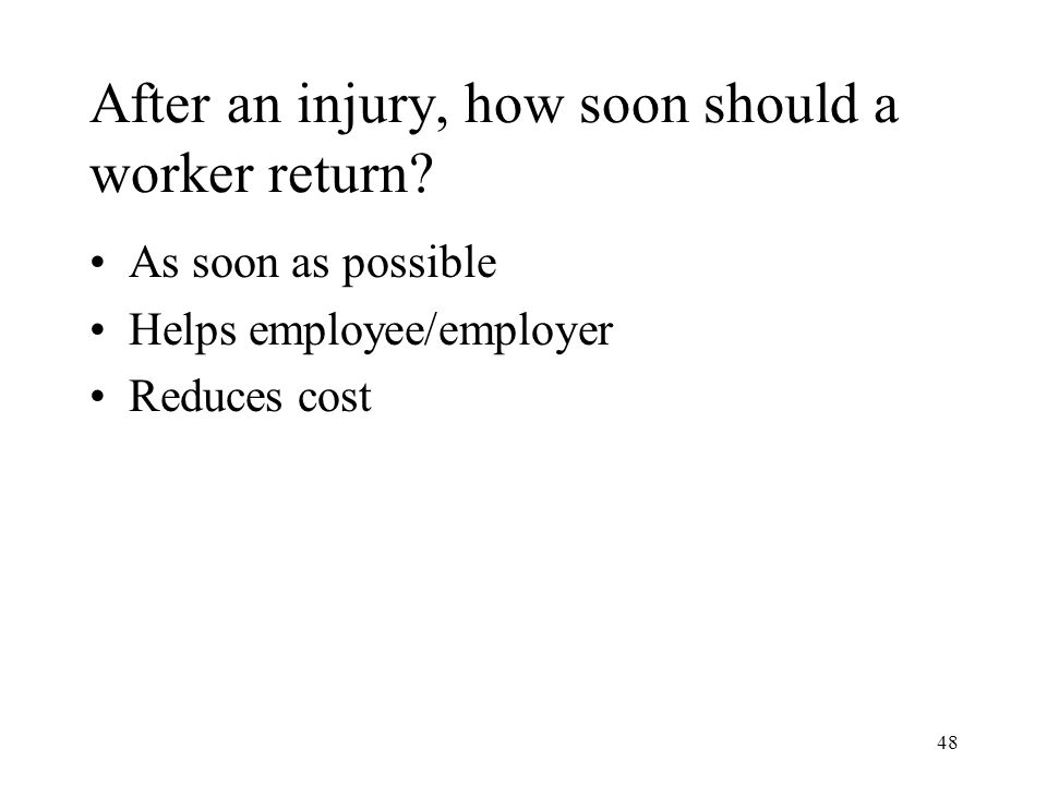 48 After an injury, how soon should a worker return.