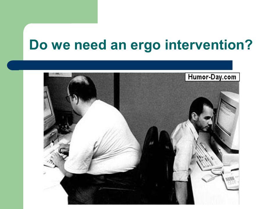 Do we need an ergo intervention?