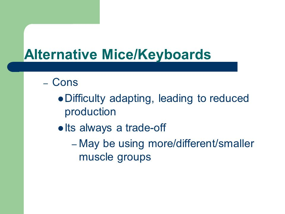 Alternative Mice/Keyboards – Cons Difficulty adapting, leading to reduced production Its always a trade-off – May be using more/different/smaller musc