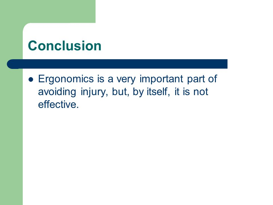 Conclusion Ergonomics is a very important part of avoiding injury, but, by itself, it is not effective.