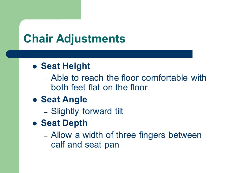 Chair Adjustments Backrest Height – Back support hits the lumbar region Backrest Angle – Allows for 90° - 120° hip flexion Armrests – Must be adjustable – Must be used correctly