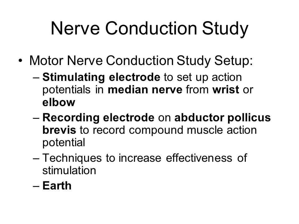 Nerve Conduction Study Motor Nerve Conduction Study Setup: –Stimulating electrode to set up action potentials in median nerve from wrist or elbow –Rec