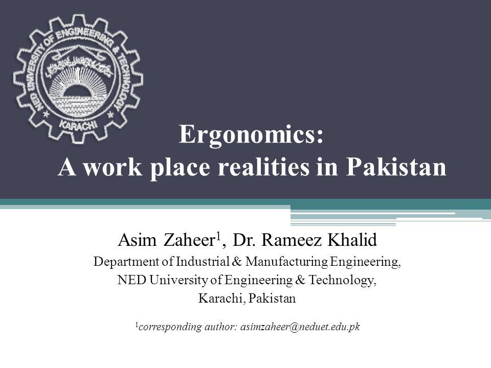 Ergonomics: A work place realities in Pakistan Asim Zaheer 1, Dr. Rameez Khalid Department of Industrial & Manufacturing Engineering, NED University o