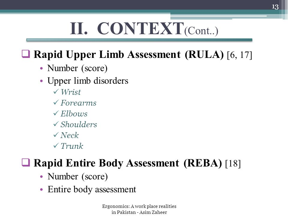  Rapid Upper Limb Assessment (RULA) [6, 17] Number (score) Upper limb disorders Wrist Forearms Elbows Shoulders Neck Trunk  Rapid Entire Body Assessment (REBA) [18] Number (score) Entire body assessment II.