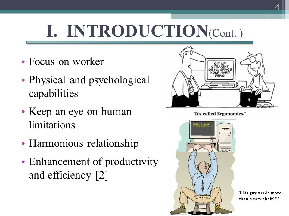 I. INTRODUCTION (Cont..) Focus on worker Physical and psychological capabilities Keep an eye on human limitations Harmonious relationship Enhancement