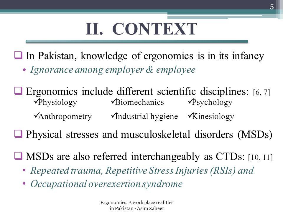 II. CONTEXT  In Pakistan, knowledge of ergonomics is in its infancy Ignorance among employer & employee  Ergonomics include different scientific dis