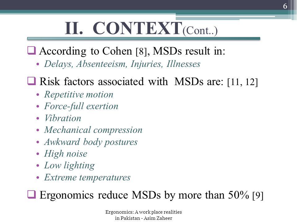 II. CONTEXT (Cont..)  According to Cohen [8], MSDs result in: Delays, Absenteeism, Injuries, Illnesses  Risk factors associated with MSDs are: [11,