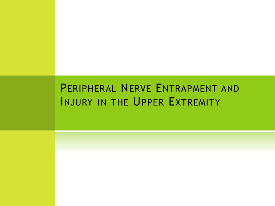 P ERIPHERAL N ERVE INJURY  Peripheral Nerve Injury (PNI) in UE is common  Risk Factors  Superficial position  Long course through area at high risk of trauma  Narrow path through bony canal