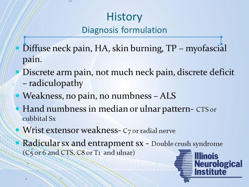 History Diagnosis formulation Diffuse neck pain, HA, skin burning, TP – myofascial pain.