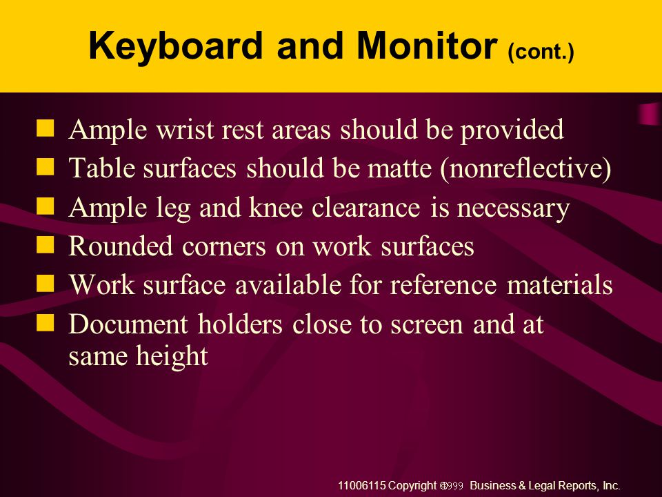 11006115 Copyright  Business & Legal Reports, Inc. Keyboard and Monitor Support Strain on hands, arms, and wrists = CTDs Keyboard surfaces shoul