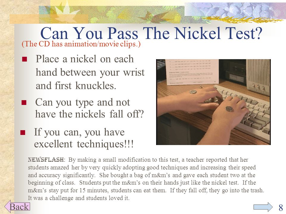 8 Can You Pass The Nickel Test. Place a nickel on each hand between your wrist and first knuckles.