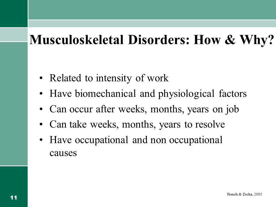 11 Musculoskeletal Disorders: How & Why? Related to intensity of work Have biomechanical and physiological factors Can occur after weeks, months, year