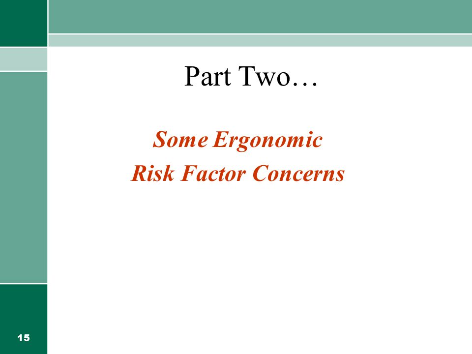 15 Part Two… Some Ergonomic Risk Factor Concerns