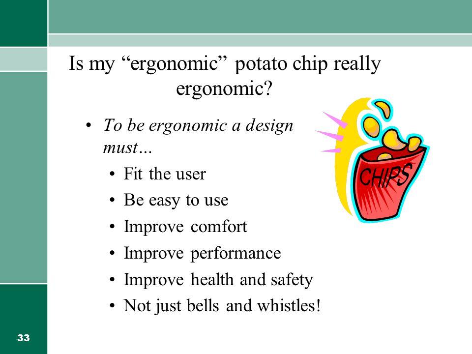 33 Is my ergonomic potato chip really ergonomic.