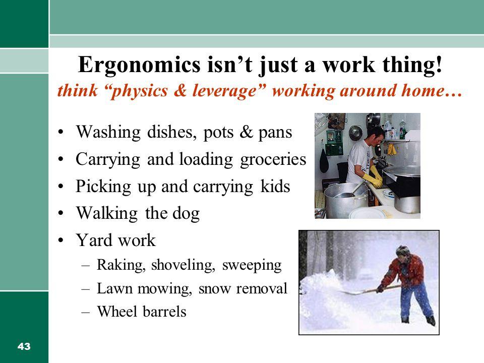 43 Ergonomics isn't just a work thing.