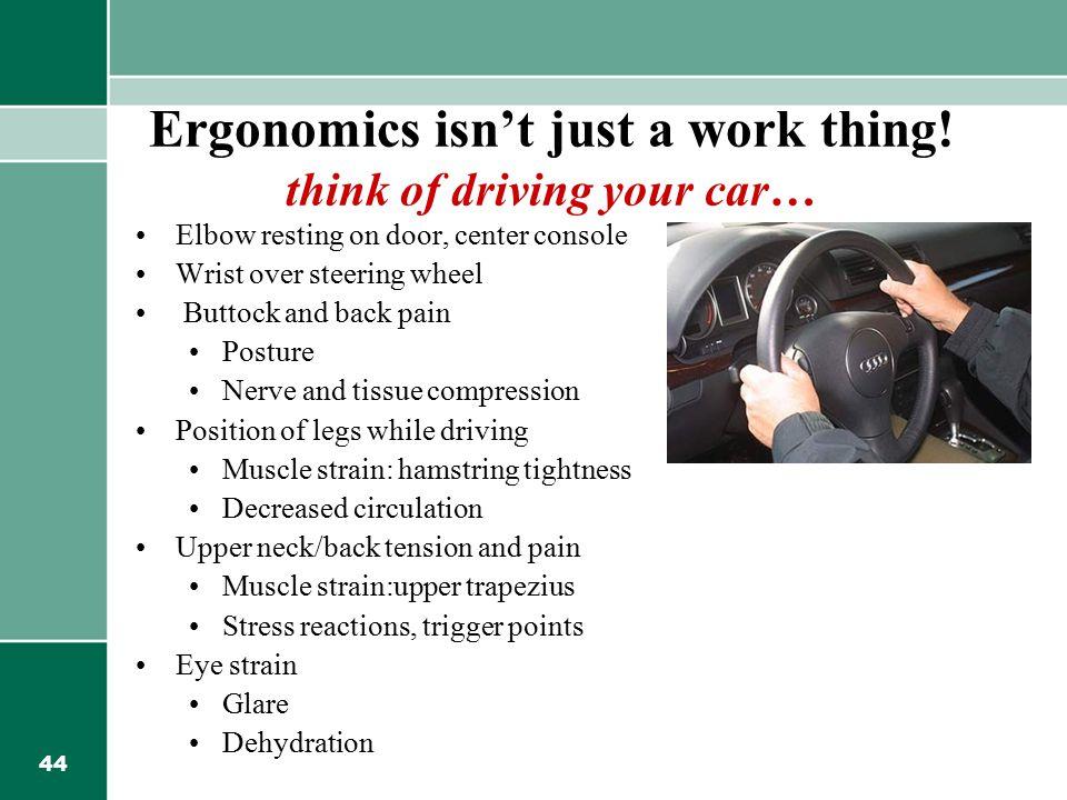 44 Ergonomics isn't just a work thing.