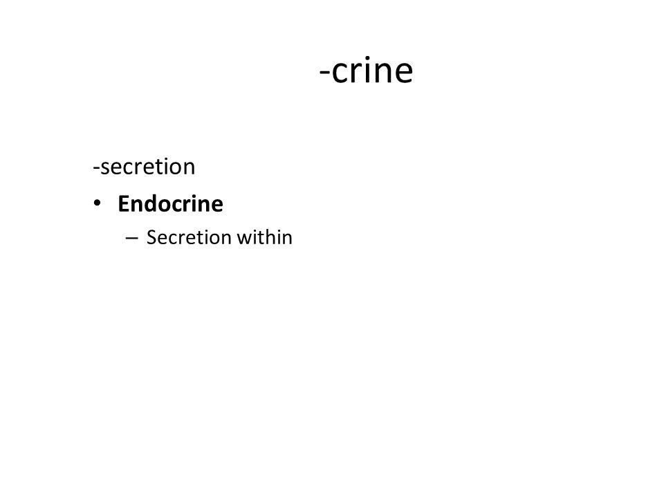 -crine -secretion Endocrine – Secretion within
