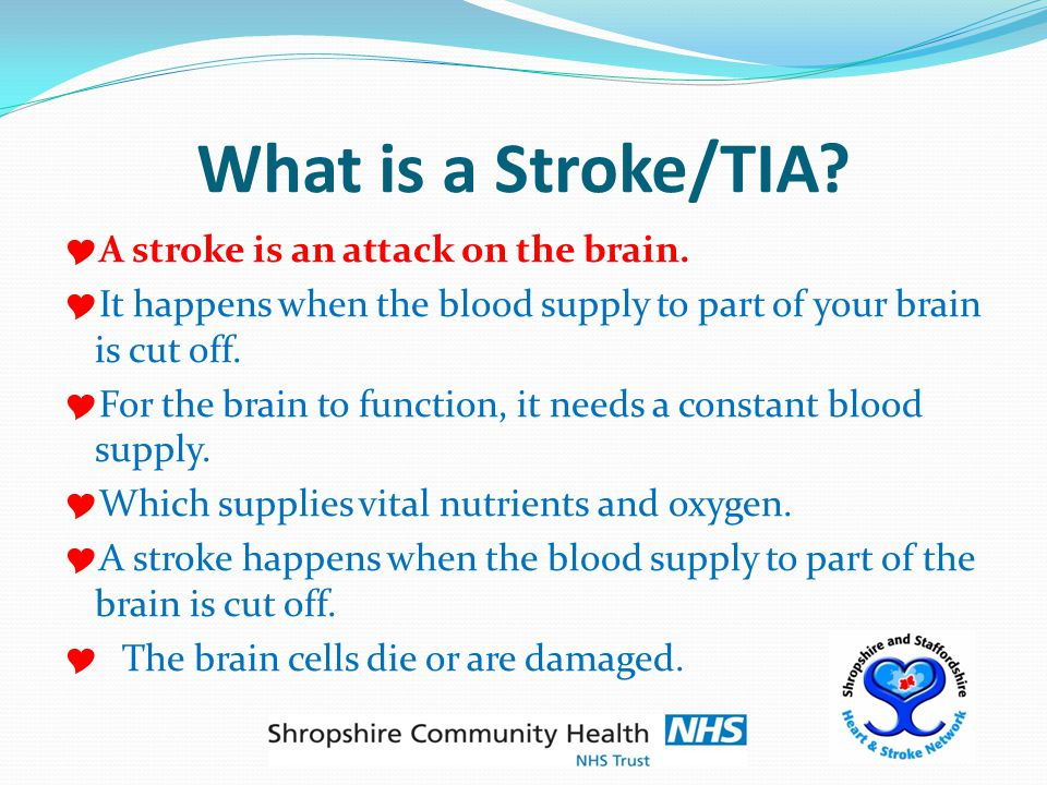 What is a Stroke/TIA.  A stroke is an attack on the brain.