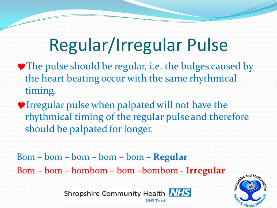 Regular/Irregular Pulse  The pulse should be regular, i.e.