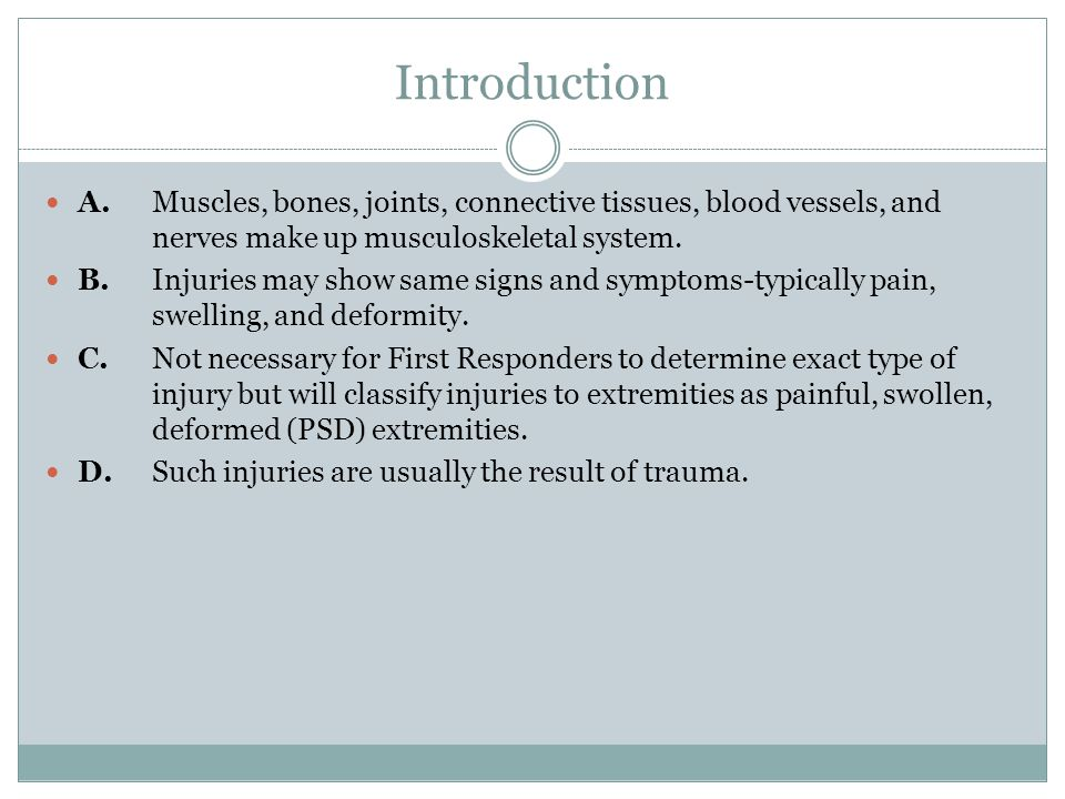 Introduction A.Muscles, bones, joints, connective tissues, blood vessels, and nerves make up musculoskeletal system.
