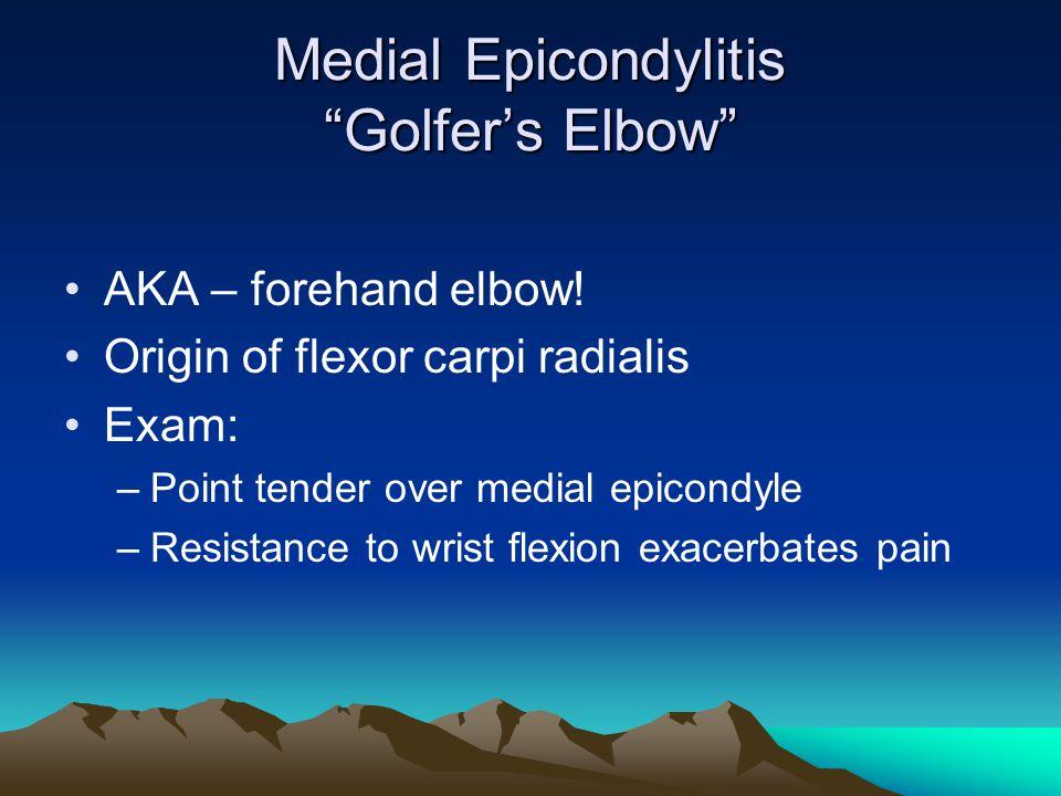 Medial Epicondylitis Golfer's Elbow AKA – forehand elbow.