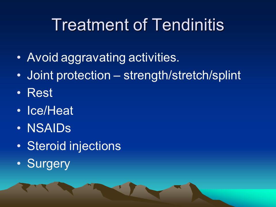 Treatment of Tendinitis Avoid aggravating activities.
