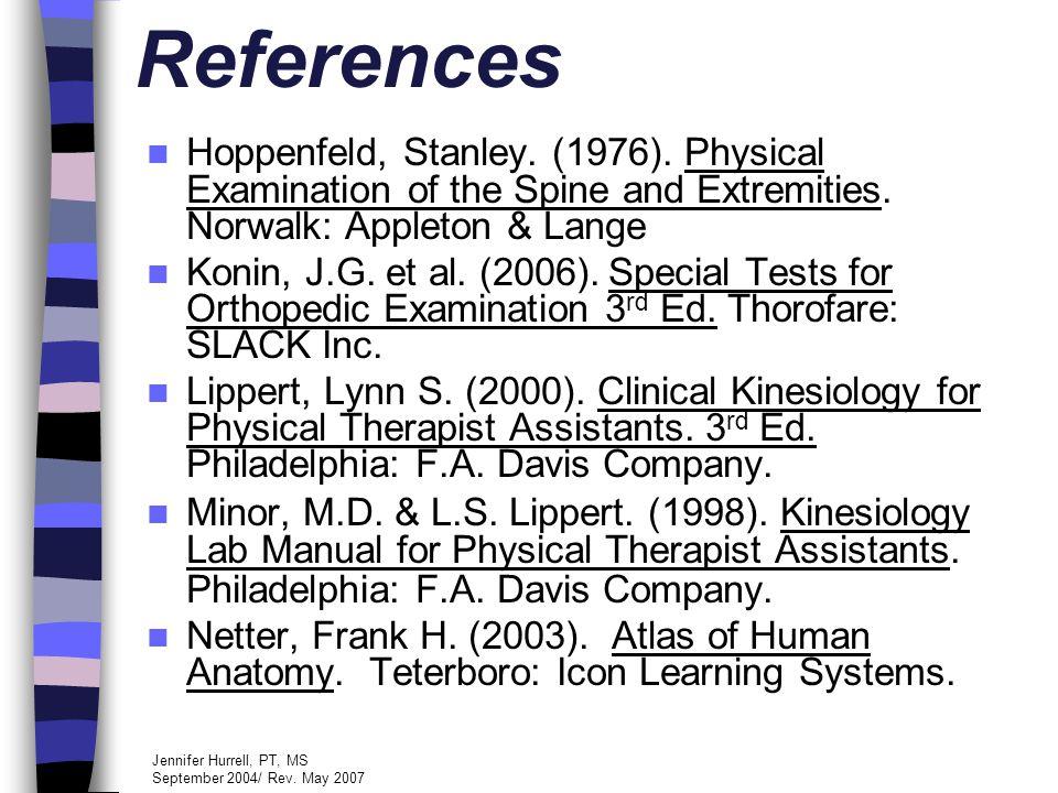 Jennifer Hurrell, PT, MS September 2004/ Rev. May 2007 References Hoppenfeld, Stanley.