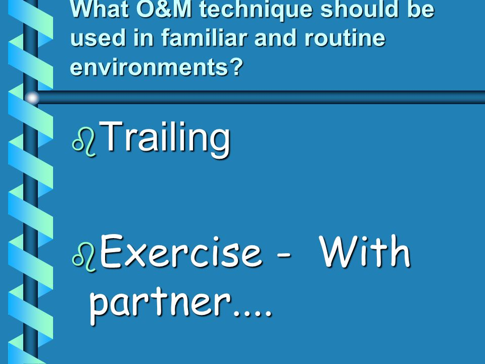 What O&M technique should be used in familiar and routine environments.