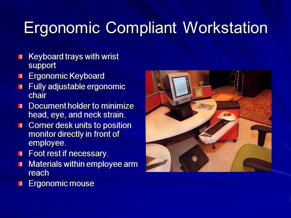 Ergonomic Compliant Workstation Keyboard trays with wrist support Ergonomic Keyboard Fully adjustable ergonomic chair Document holder to minimize head