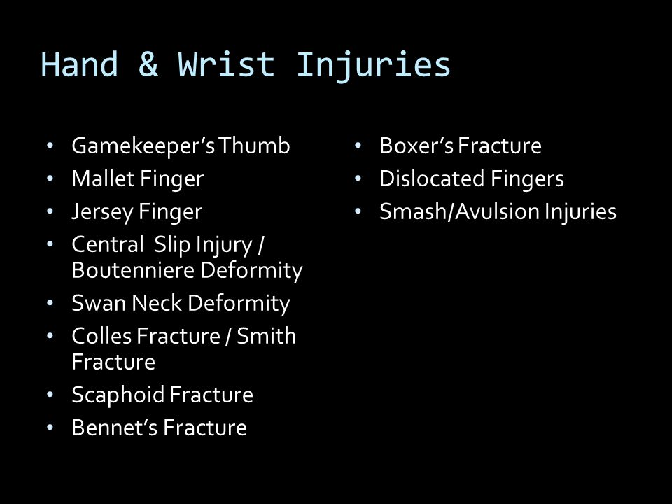 Hand & Wrist Injuries Gamekeeper's Thumb Mallet Finger Jersey Finger Central Slip Injury / Boutenniere Deformity Swan Neck Deformity Colles Fracture /
