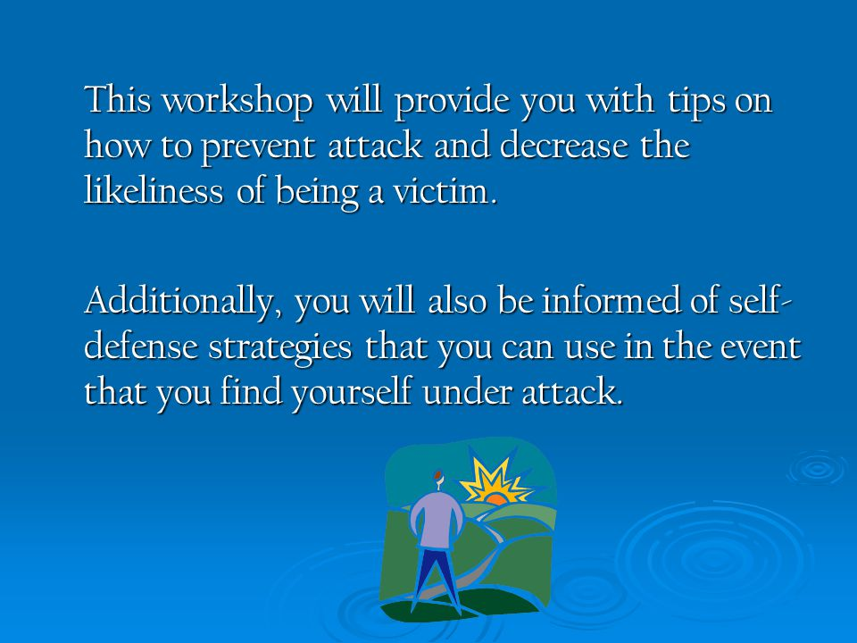 This workshop will provide you with tips on how to prevent attack and decrease the likeliness of being a victim. Additionally, you will also be inform