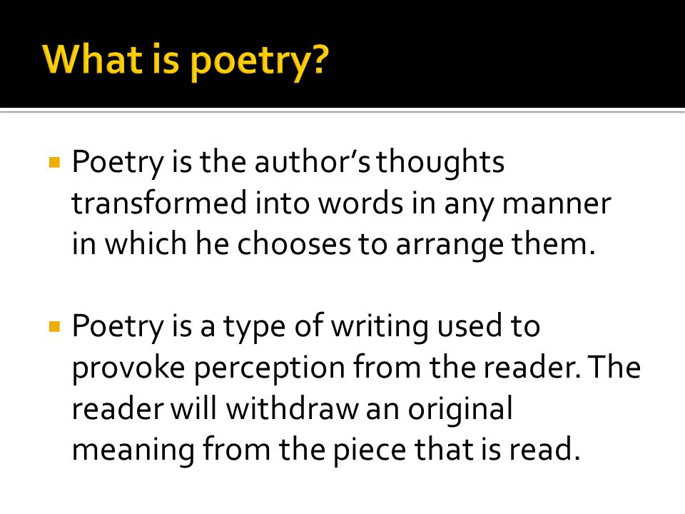  Poetry is the author's thoughts transformed into words in any manner in which he chooses to arrange them.